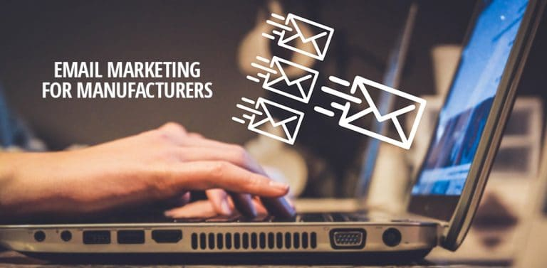 Why Email Marketing for Manufacturers is the Cornerstone of Industrial Marketing