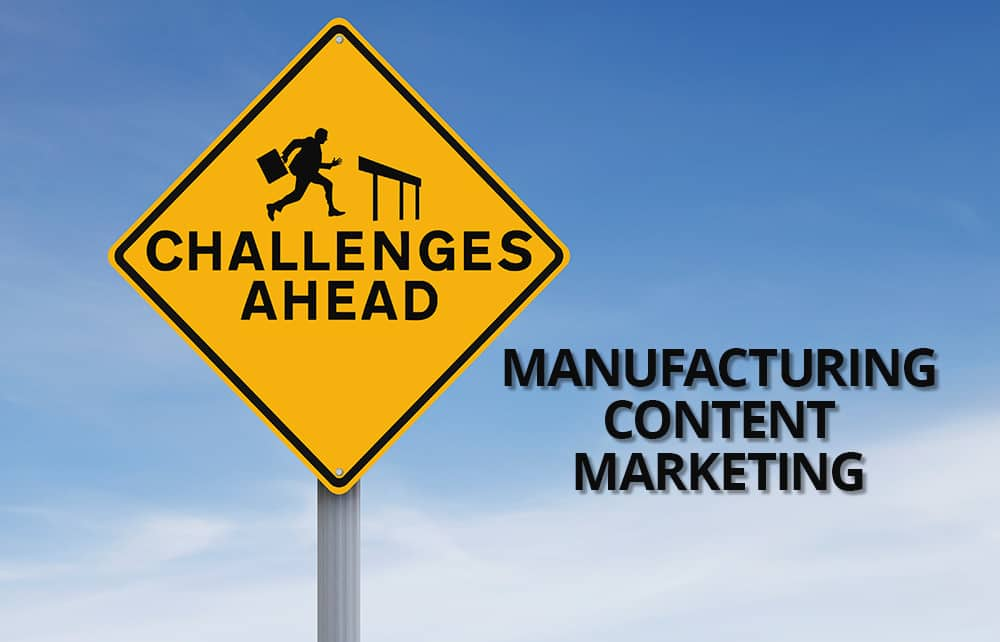 Unique challenges in manufacturing content marketing