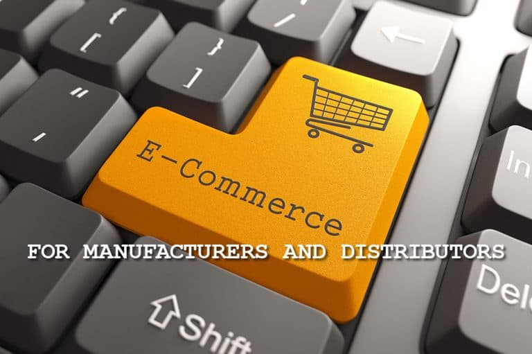 E-Commerce for Manufacturers and Distributors—What You Need to Know